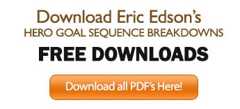 Download Eric Edson's HERO GOAL SEQUENCE BREAKDOWNS FREE DOWNLOADS