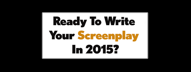 Ready To Write Your Screenplay In 2015?