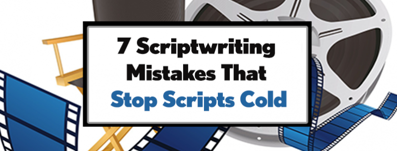 7 Scriptwriting Mistakes That Stop Scripts Cold