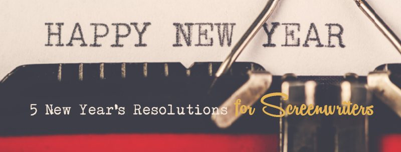 5 New Year's Resolutions For Screenwriters
