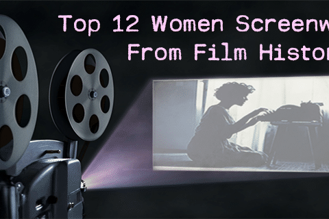 TOP 12 WOMEN SCREENWRITERS FROM FILM HISTORY
